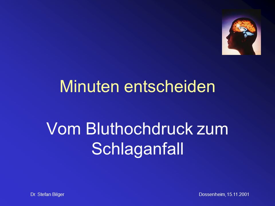 Dr. Stefan BilgerDossenheim, 15.11.2001 Minuten entscheiden Vom Bluthochdruck zum Schlaganfall
