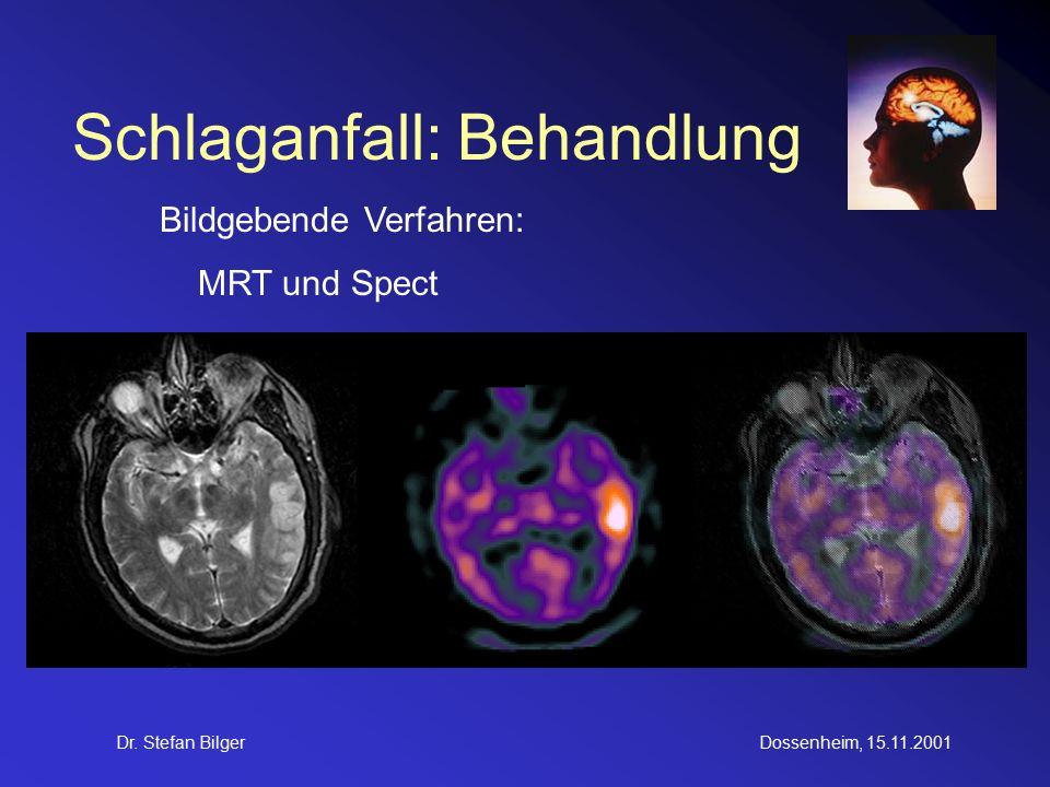 Dr. Stefan BilgerDossenheim, 15.11.2001 Schlaganfall: Behandlung Bildgebende Verfahren: MRT und Spect