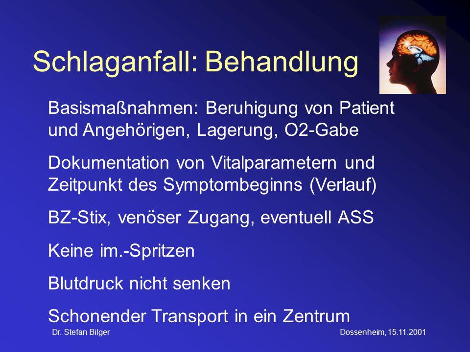 Dr. Stefan BilgerDossenheim, 15.11.2001 Schlaganfall: Behandlung Basismaßnahmen: Beruhigung von Patient und Angehörigen, Lagerung, O2-Gabe Dokumentati