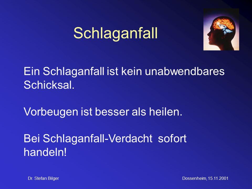 Dr. Stefan BilgerDossenheim, 15.11.2001 Schlaganfall Ein Schlaganfall ist kein unabwendbares Schicksal. Vorbeugen ist besser als heilen. Bei Schlaganf