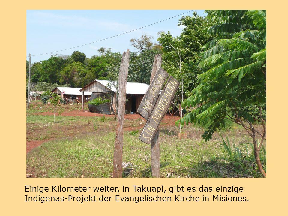 Einige Kilometer weiter, in Takuapí, gibt es das einzige Indigenas-Projekt der Evangelischen Kirche in Misiones.