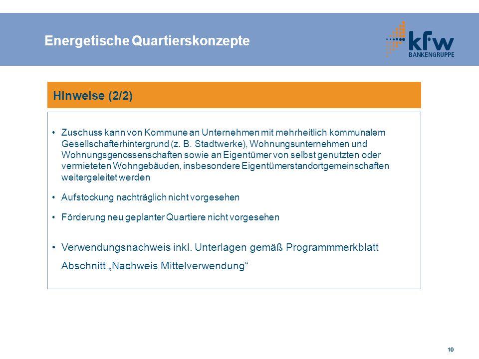 10 Hinweise (2/2) Zuschuss kann von Kommune an Unternehmen mit mehrheitlich kommunalem Gesellschafterhintergrund (z. B. Stadtwerke), Wohnungsunternehm