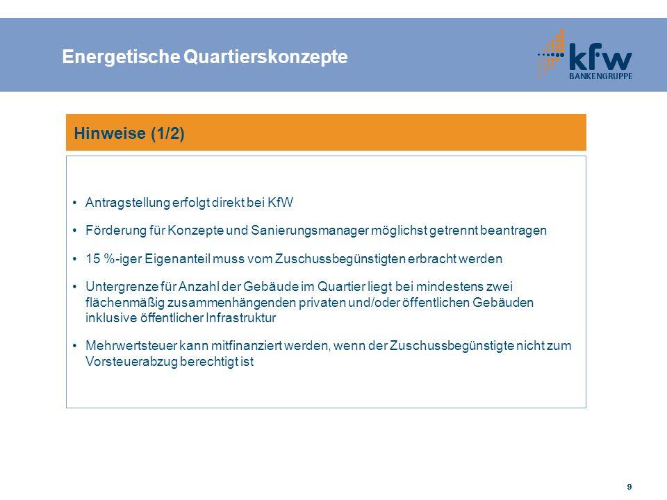 999999 Hinweise (1/2) Antragstellung erfolgt direkt bei KfW Förderung für Konzepte und Sanierungsmanager möglichst getrennt beantragen 15 %-iger Eigen