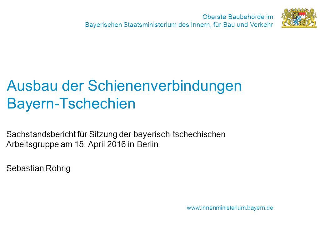 Oberste Baubehörde im Bayerischen Staatsministerium des Innern, für Bau und Verkehr www.innenministerium.bayern.de Ausbau der Schienenverbindungen Bayern-Tschechien Sachstandsbericht für Sitzung der bayerisch-tschechischen Arbeitsgruppe am 15.