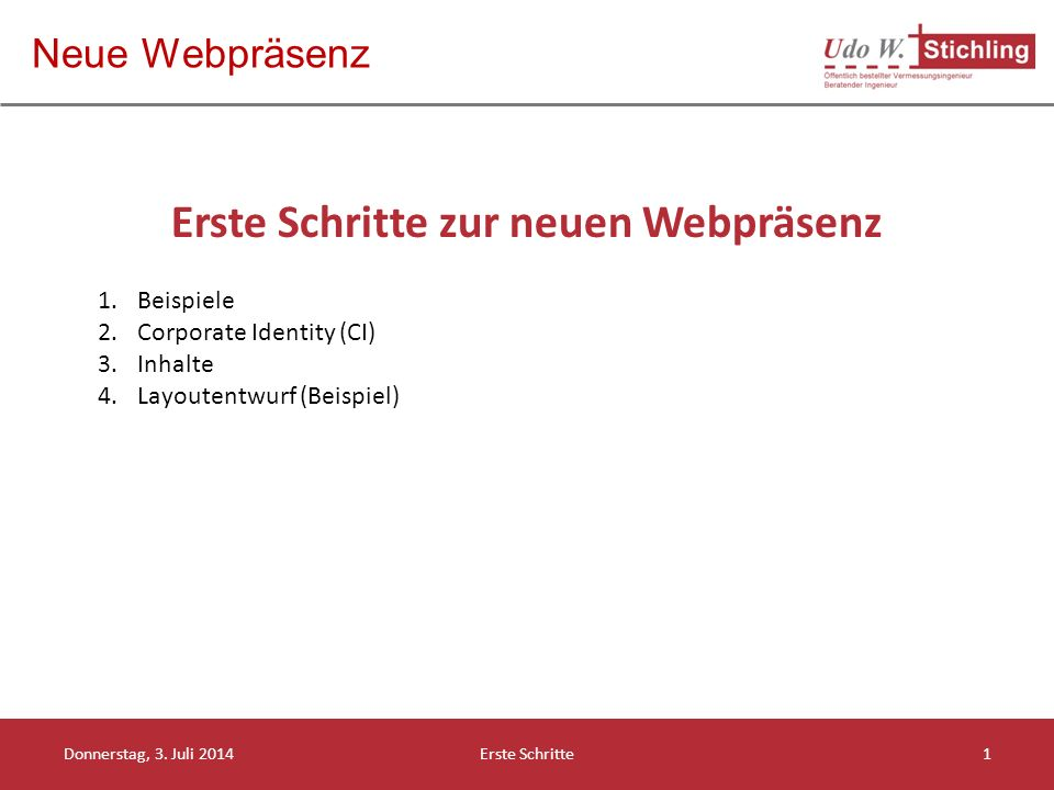 Neue Webpräsenz 1.Beispiele 2.Corporate Identity (CI) 3.Inhalte 4.Layoutentwurf (Beispiel) Erste Schritte zur neuen Webpräsenz Donnerstag, 3.