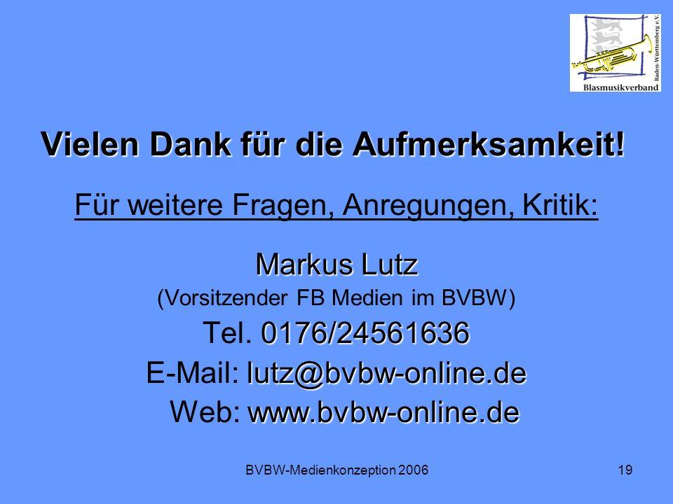 BVBW-Medienkonzeption 200619 Vielen Dank für die Aufmerksamkeit! Für weitere Fragen, Anregungen, Kritik: Markus Lutz (Vorsitzender FB Medien im BVBW)