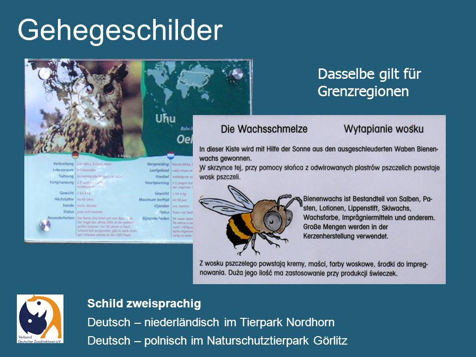 Gehegeschilder Schild zweisprachig Deutsch – niederländisch im Tierpark Nordhorn Deutsch – polnisch im Naturschutztierpark Görlitz Dasselbe gilt für Grenzregionen