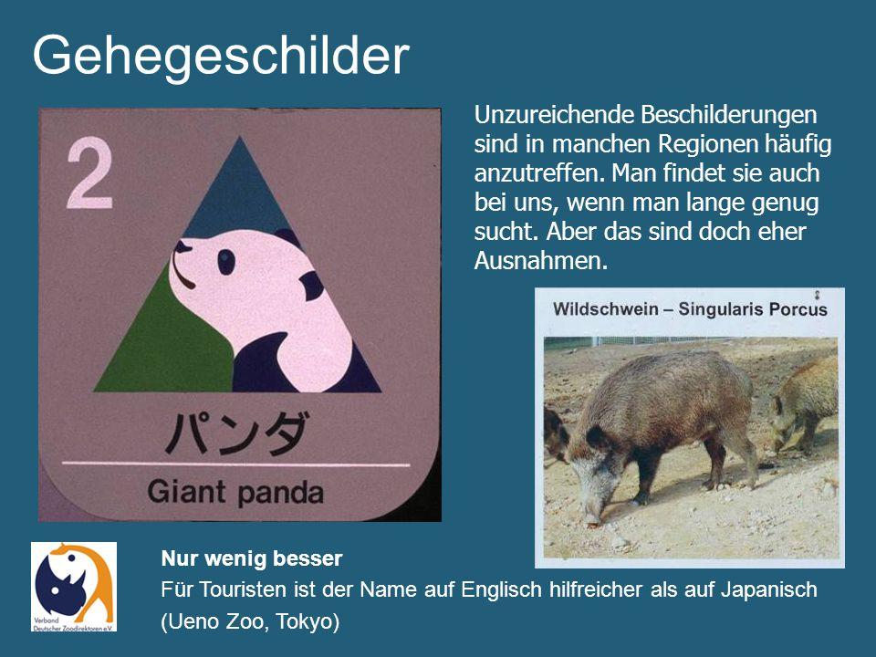 Nur wenig besser Für Touristen ist der Name auf Englisch hilfreicher als auf Japanisch (Ueno Zoo, Tokyo) Gehegeschilder Unzureichende Beschilderungen sind in manchen Regionen häufig anzutreffen.