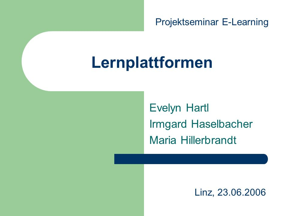 Lernplattformen Evelyn Hartl Irmgard Haselbacher Maria Hillerbrandt Linz, 23.06.2006 Projektseminar E-Learning