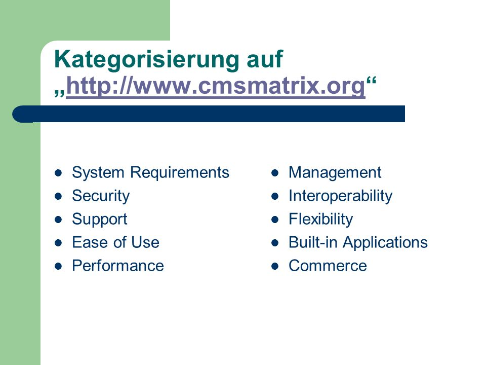 "Kategorisierung auf ""http://www.cmsmatrix.org http://www.cmsmatrix.org System Requirements Security Support Ease of Use Performance Management Interoperability Flexibility Built-in Applications Commerce"