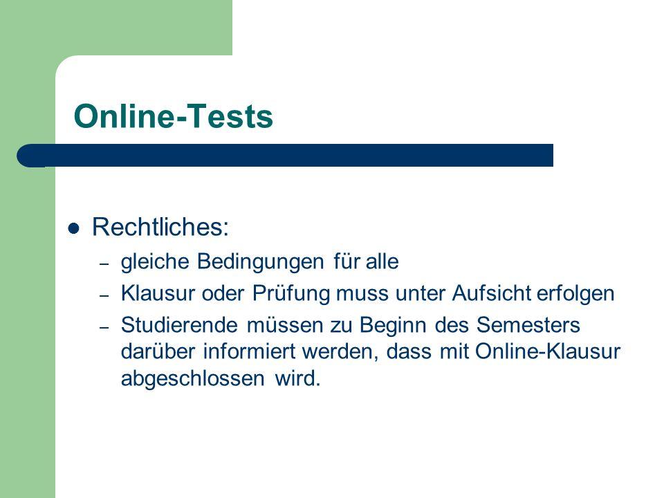 Online-Tests Rechtliches: – gleiche Bedingungen für alle – Klausur oder Prüfung muss unter Aufsicht erfolgen – Studierende müssen zu Beginn des Semesters darüber informiert werden, dass mit Online-Klausur abgeschlossen wird.
