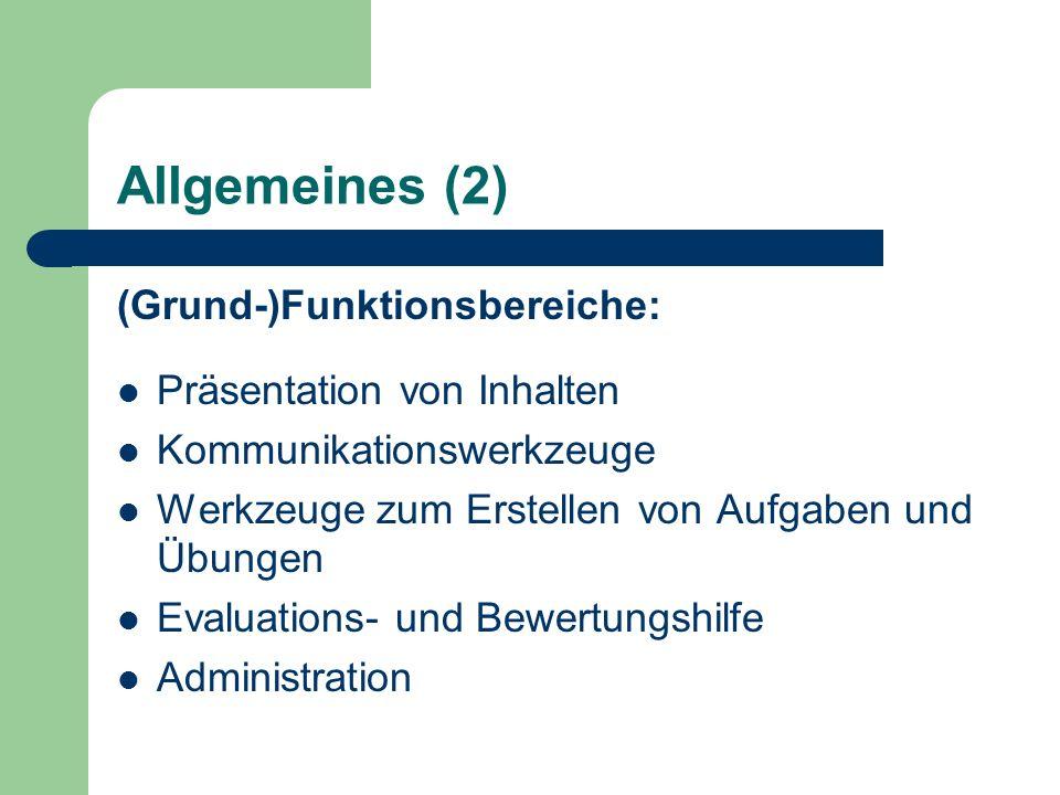 Allgemeines (2) (Grund-)Funktionsbereiche: Präsentation von Inhalten Kommunikationswerkzeuge Werkzeuge zum Erstellen von Aufgaben und Übungen Evaluations- und Bewertungshilfe Administration
