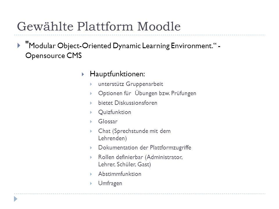 Gewählte Plattform Moodle  Modular Object-Oriented Dynamic Learning Environment. - Opensource CMS  Hauptfunktionen:  unterstütz Gruppenarbeit  Optionen für Übungen bzw.