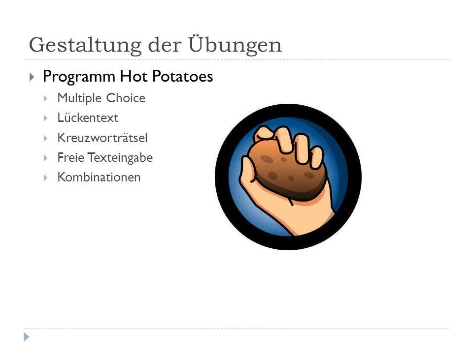 Gestaltung der Übungen  Programm Hot Potatoes  Multiple Choice  Lückentext  Kreuzworträtsel  Freie Texteingabe  Kombinationen