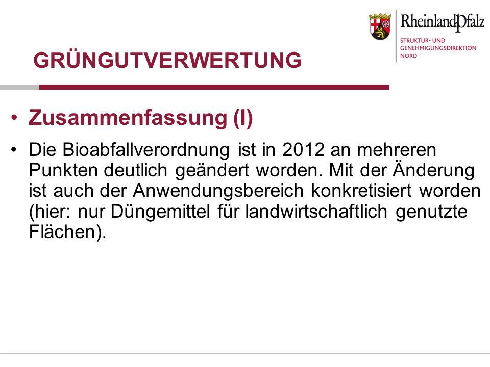 GRÜNGUTVERWERTUNG Zusammenfassung (I) Die Bioabfallverordnung ist in 2012 an mehreren Punkten deutlich geändert worden. Mit der Änderung ist auch der