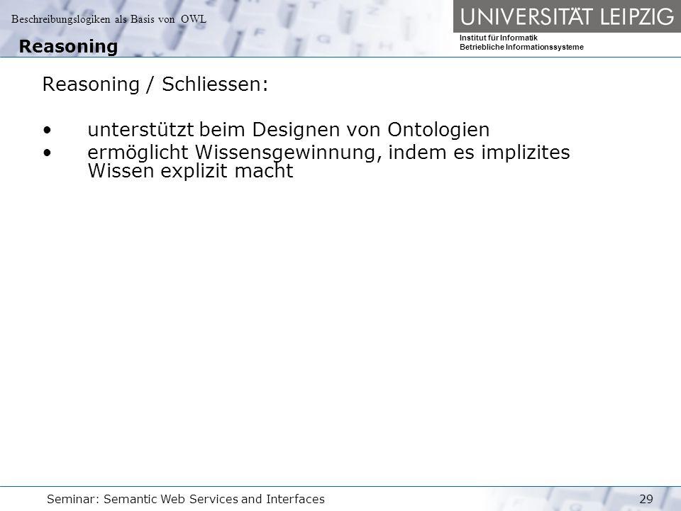 Beschreibungslogiken als Basis von OWL Institut für Informatik Betriebliche Informationssysteme Seminar: Semantic Web Services and Interfaces29 Reason