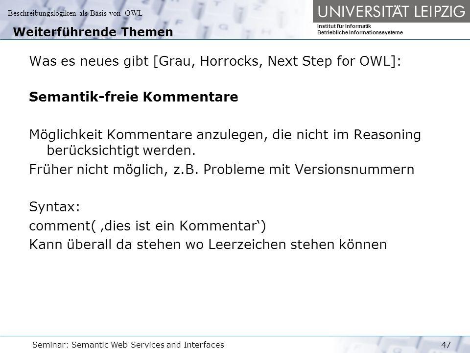Beschreibungslogiken als Basis von OWL Institut für Informatik Betriebliche Informationssysteme Seminar: Semantic Web Services and Interfaces47 Weiter