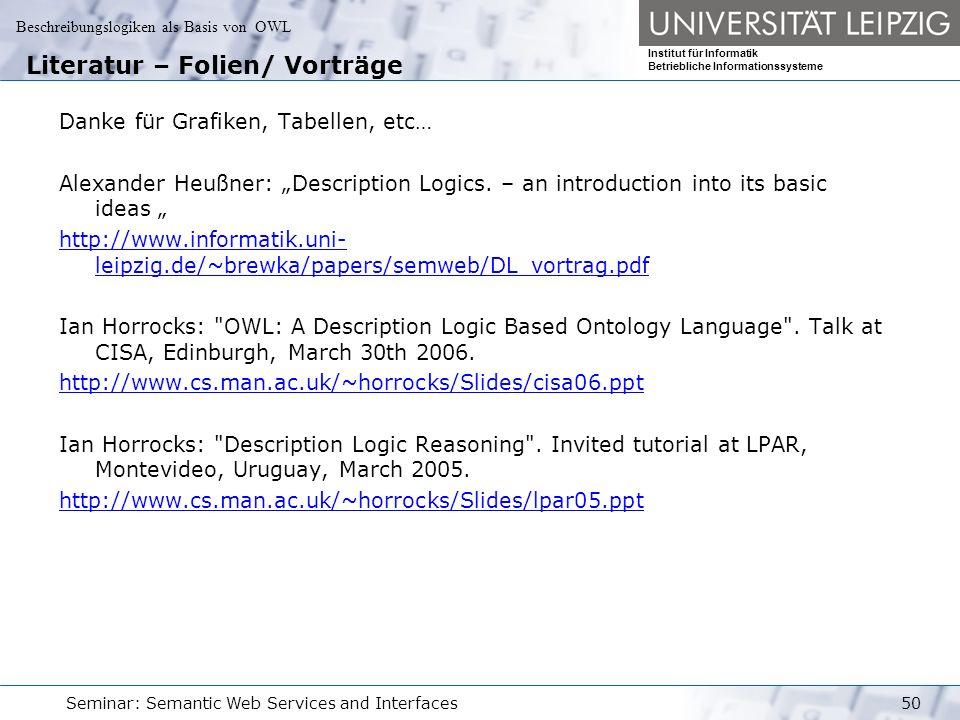 Beschreibungslogiken als Basis von OWL Institut für Informatik Betriebliche Informationssysteme Seminar: Semantic Web Services and Interfaces50 Litera