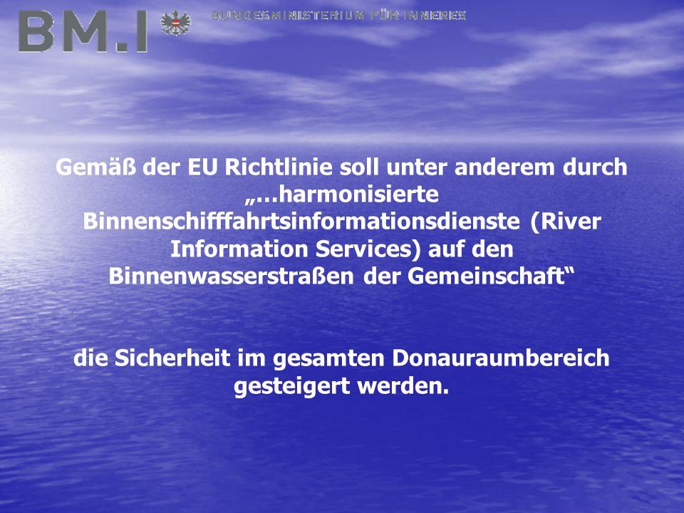 """Gemäß der EU Richtlinie soll unter anderem durch """"…harmonisierte Binnenschifffahrtsinformationsdienste (River Information Services) auf den Binnenwasserstraßen der Gemeinschaft die Sicherheit im gesamten Donauraumbereich gesteigert werden."""