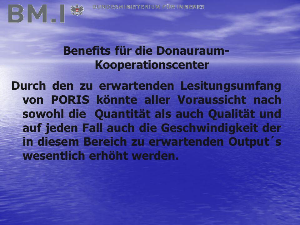 Benefits für die Donauraum- Kooperationscenter Durch den zu erwartenden Lesitungsumfang von PORIS könnte aller Voraussicht nach sowohl die Quantität als auch Qualität und auf jeden Fall auch die Geschwindigkeit der in diesem Bereich zu erwartenden Output´s wesentlich erhöht werden.