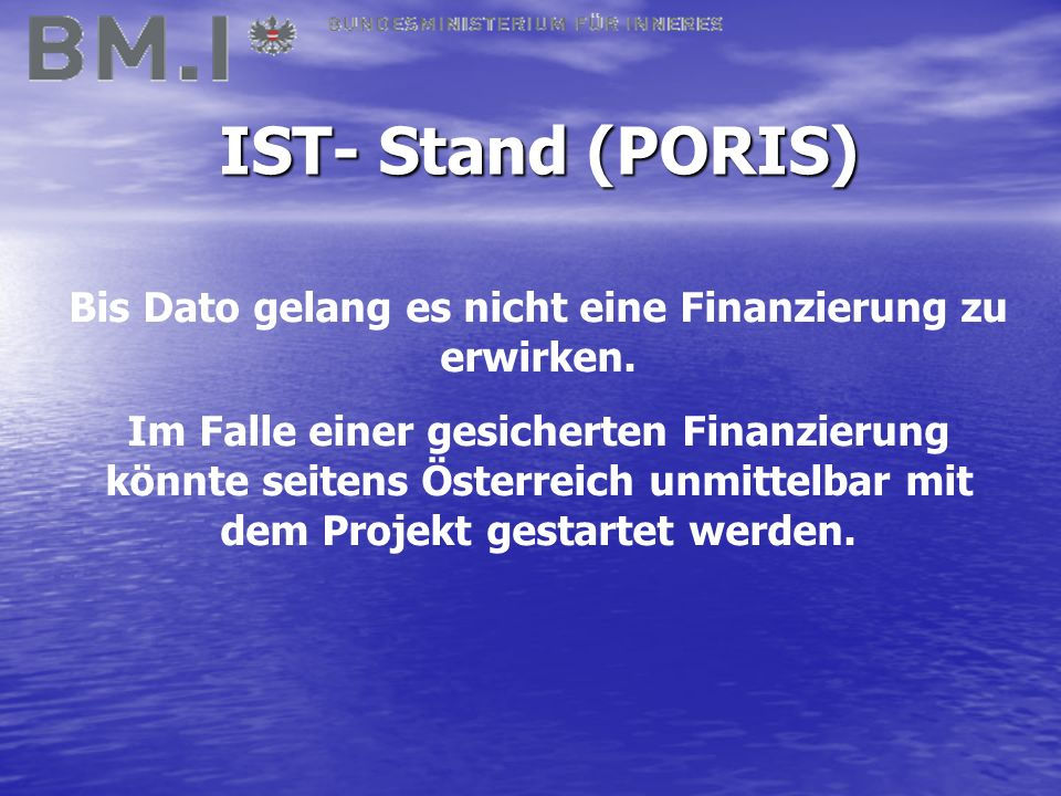 IST- Stand (PORIS) Bis Dato gelang es nicht eine Finanzierung zu erwirken.