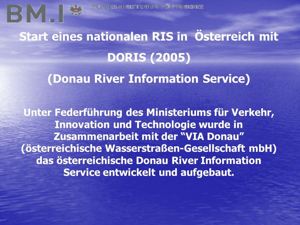 Start eines nationalen RIS in Österreich mit DORIS (2005) (Donau River Information Service) Unter Federführung des Ministeriums für Verkehr, Innovation und Technologie wurde in Zusammenarbeit mit der VIA Donau (österreichische Wasserstraßen-Gesellschaft mbH) das österreichische Donau River Information Service entwickelt und aufgebaut.
