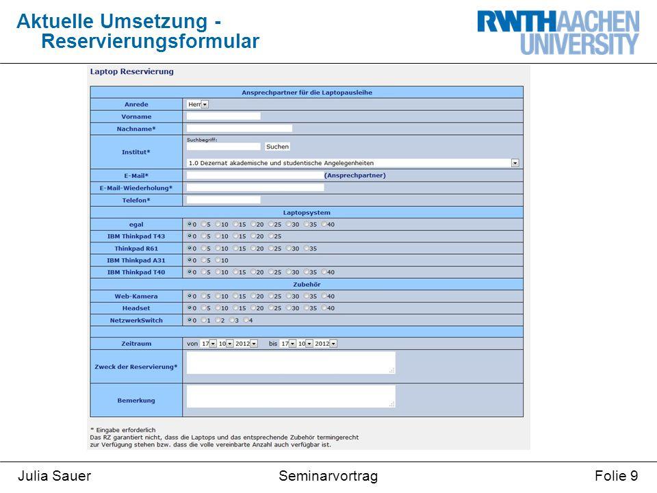 SeminarvortragJulia SauerFolie 10  Administrative Weboberfläche enthält Auflistung aller Reservierungen Aktuelle Umsetzung