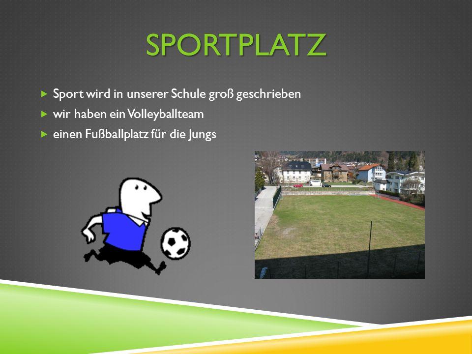 SPORTPLATZ  Sport wird in unserer Schule groß geschrieben  wir haben ein Volleyballteam  einen Fußballplatz für die Jungs