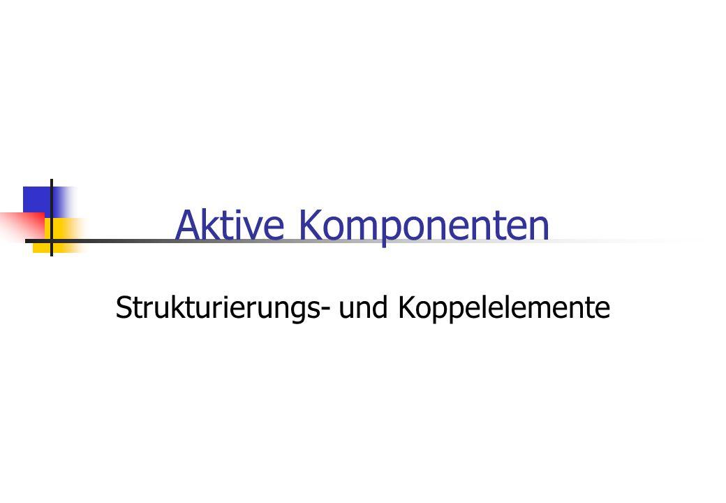 Aktive Komponenten Strukturierungs- und Koppelelemente