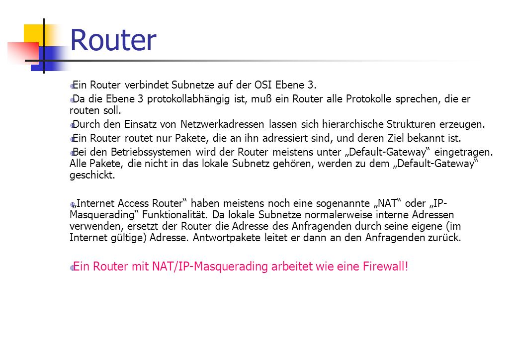 Router ¥ Ein Router verbindet Subnetze auf der OSI Ebene 3.