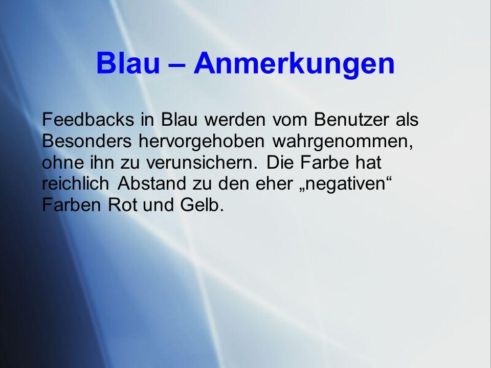 Blau – Anmerkungen Feedbacks in Blau werden vom Benutzer als Besonders hervorgehoben wahrgenommen, ohne ihn zu verunsichern.