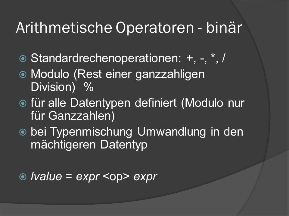 Arithmetische Operatoren - binär  Standardrechenoperationen: +, -, *, /  Modulo (Rest einer ganzzahligen Division) %  für alle Datentypen definiert