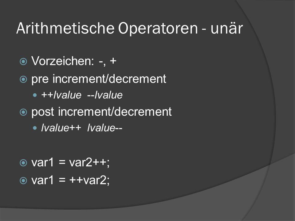Arithmetische Operatoren - unär  Vorzeichen: -, +  pre increment/decrement ++lvalue --lvalue  post increment/decrement lvalue++ lvalue--  var1 = v