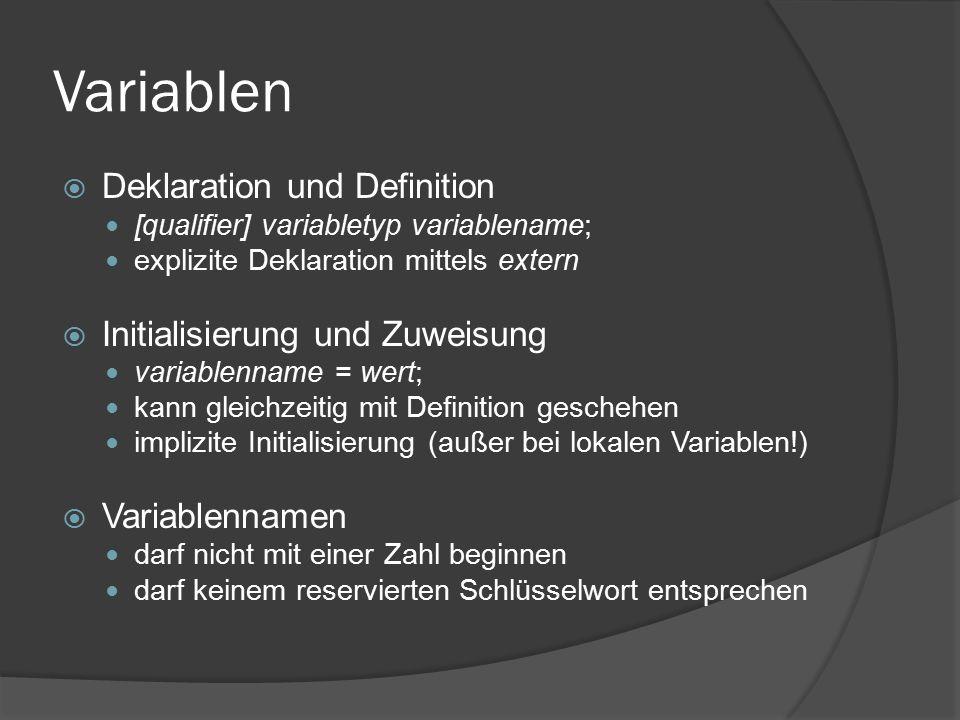 Variablen  Deklaration und Definition [qualifier] variabletyp variablename; explizite Deklaration mittels extern  Initialisierung und Zuweisung vari
