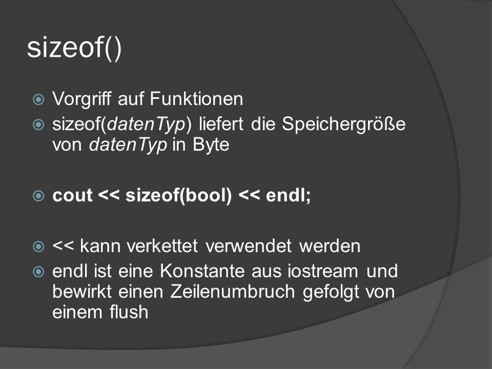 sizeof()  Vorgriff auf Funktionen  sizeof(datenTyp) liefert die Speichergröße von datenTyp in Byte  cout << sizeof(bool) << endl;  << kann verkett