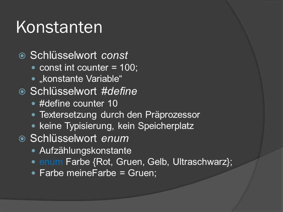 """Konstanten  Schlüsselwort const const int counter = 100; """"konstante Variable""""  Schlüsselwort #define #define counter 10 Textersetzung durch den Präp"""