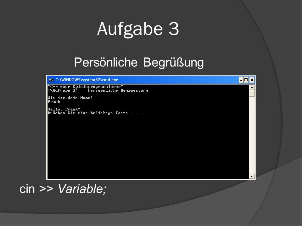 Aufgabe 3 Persönliche Begrüßung cin >> Variable;