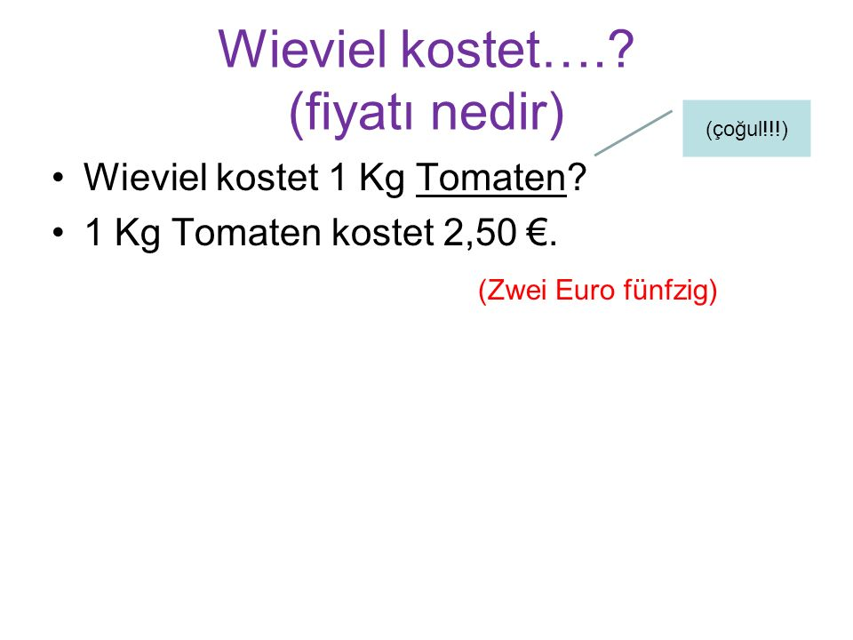 Wieviel kostet….. (fiyatı nedir) Wieviel kostet 1 Kg Tomaten.
