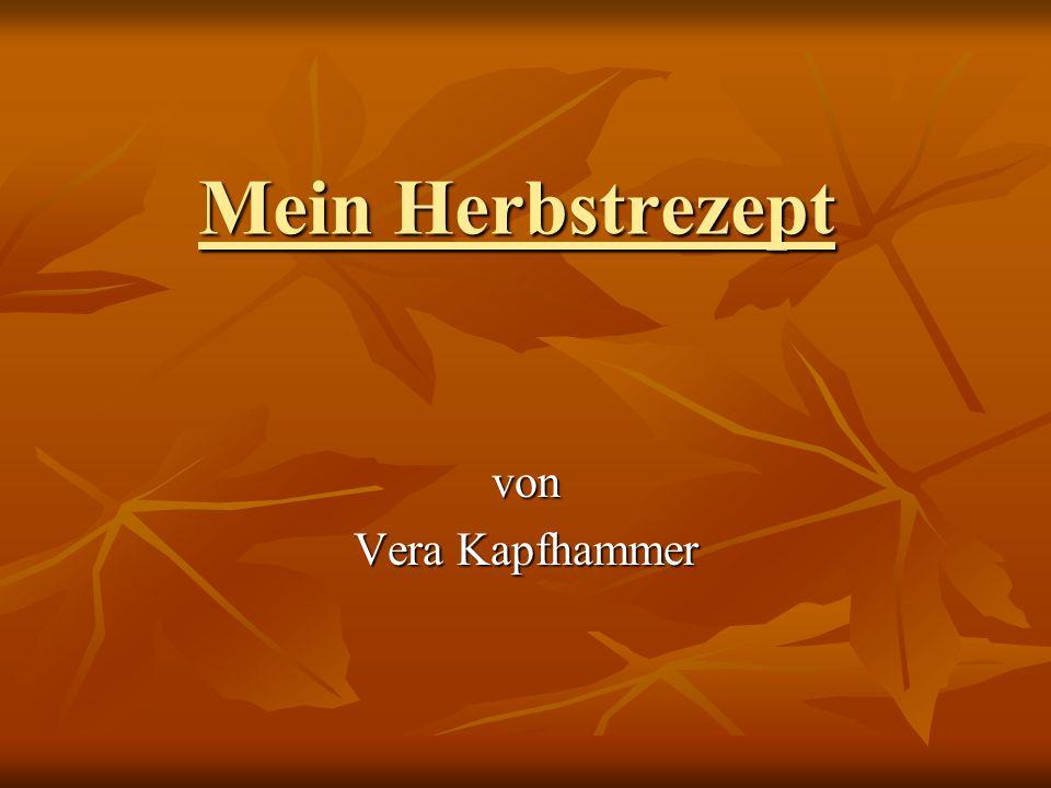 Mein Herbstrezept von Vera Kapfhammer