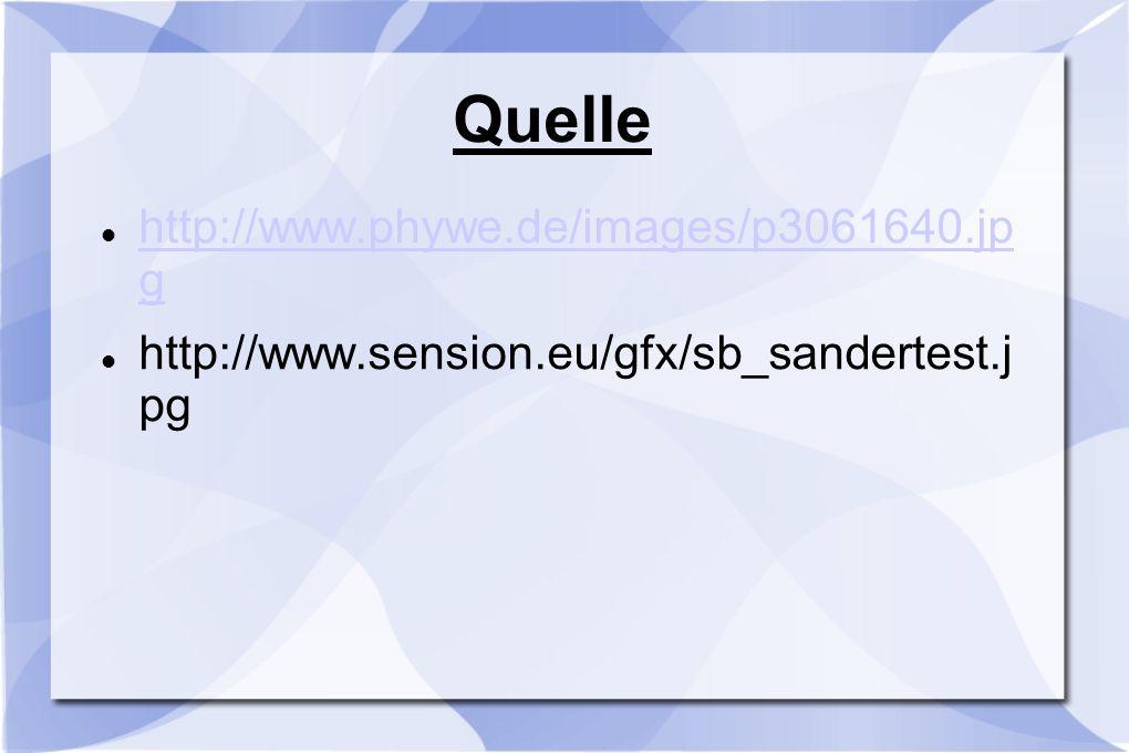 Quelle http://www.phywe.de/images/p3061640.jp g http://www.phywe.de/images/p3061640.jp g http://www.sension.eu/gfx/sb_sandertest.j pg