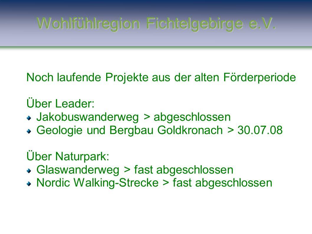Noch laufende Projekte aus der alten Förderperiode Über Leader: Jakobuswanderweg > abgeschlossen Geologie und Bergbau Goldkronach > 30.07.08 Über Natu