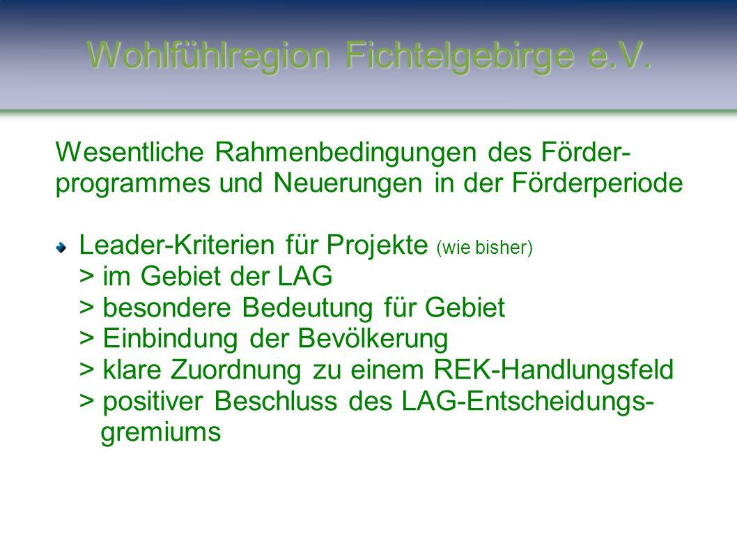 Wesentliche Rahmenbedingungen des Förder- programmes und Neuerungen in der Förderperiode Leader-Kriterien für Projekte (wie bisher) > im Gebiet der LA