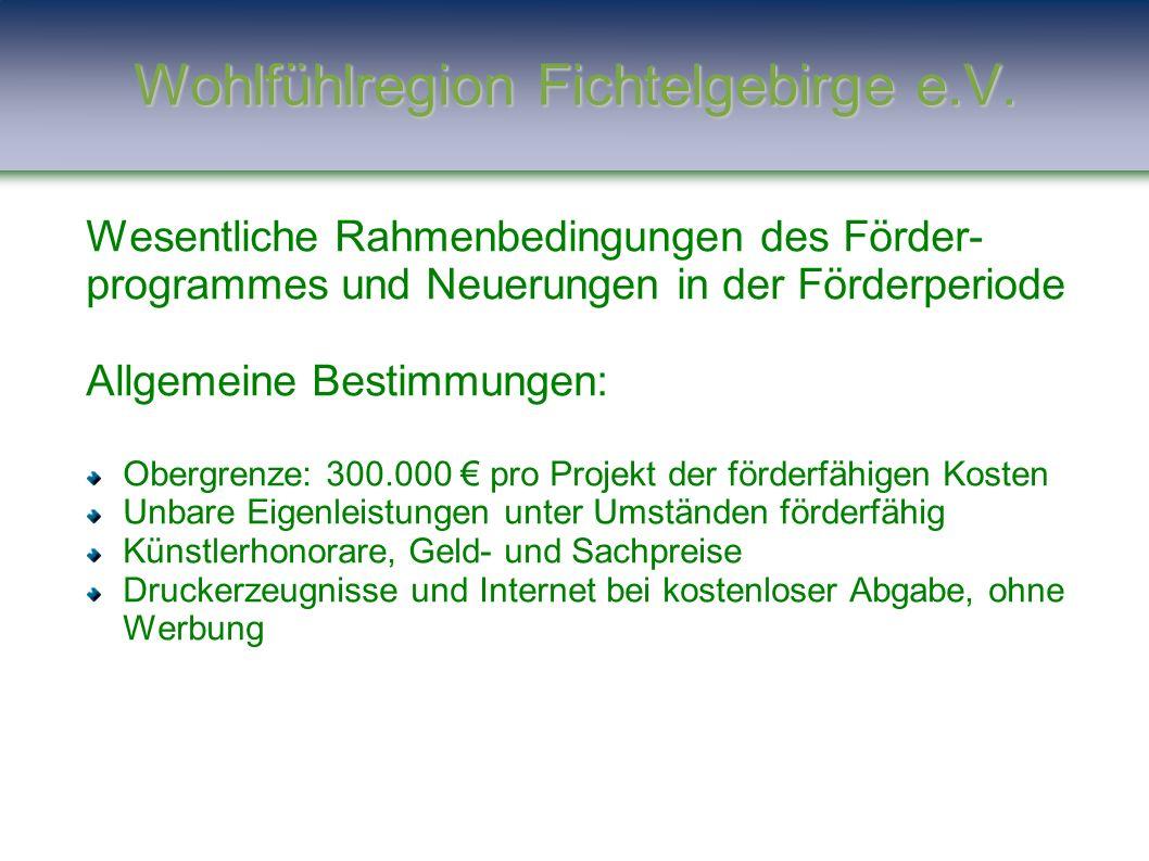 Wesentliche Rahmenbedingungen des Förder- programmes und Neuerungen in der Förderperiode Allgemeine Bestimmungen: Obergrenze: 300.000 € pro Projekt de