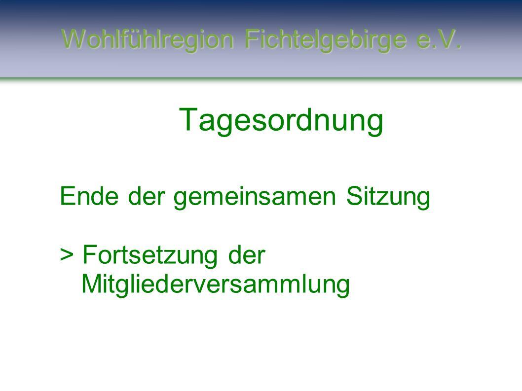 Wohlfühlregion Fichtelgebirge e.V. Tagesordnung Ende der gemeinsamen Sitzung > Fortsetzung der Mitgliederversammlung