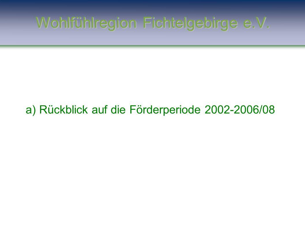 a) Rückblick auf die Förderperiode 2002-2006/08 Wohlfühlregion Fichtelgebirge e.V.