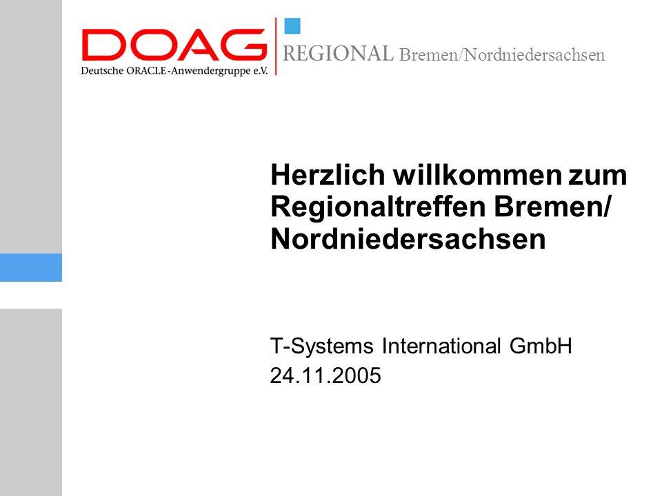 Bremen/Nordniedersachsen Herzlich willkommen zum Regionaltreffen Bremen/ Nordniedersachsen T-Systems International GmbH 24.11.2005