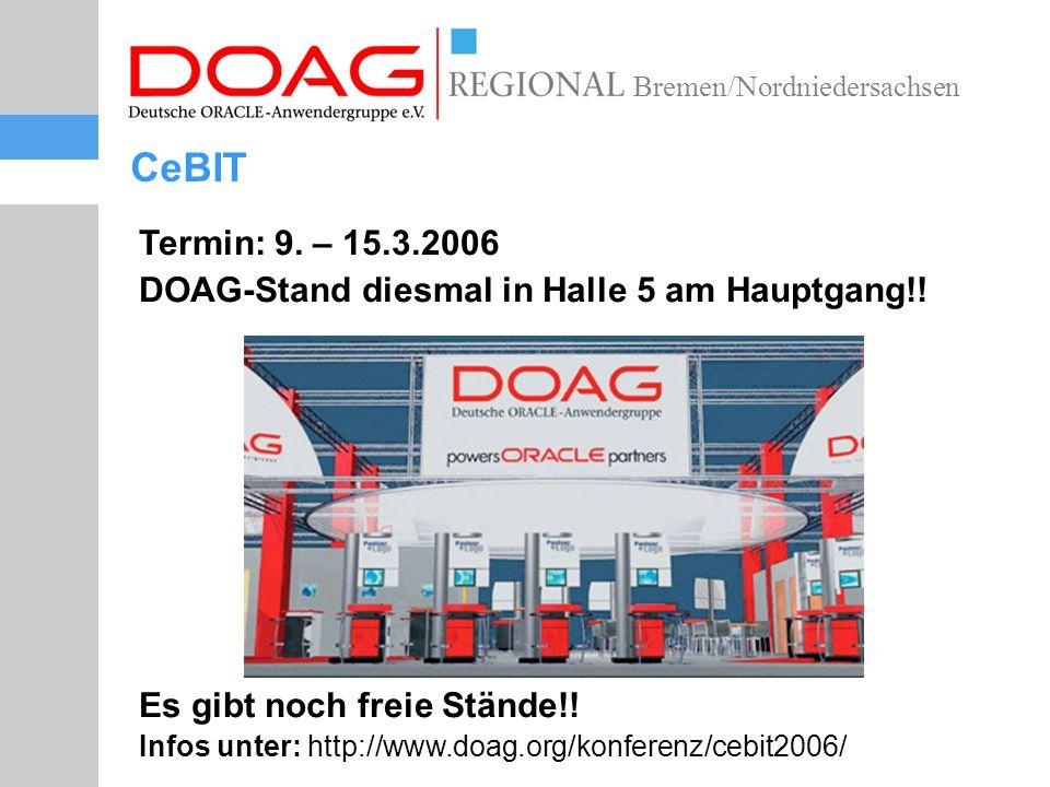 Bremen/Nordniedersachsen CeBIT Termin: 9. – 15.3.2006 DOAG-Stand diesmal in Halle 5 am Hauptgang!.