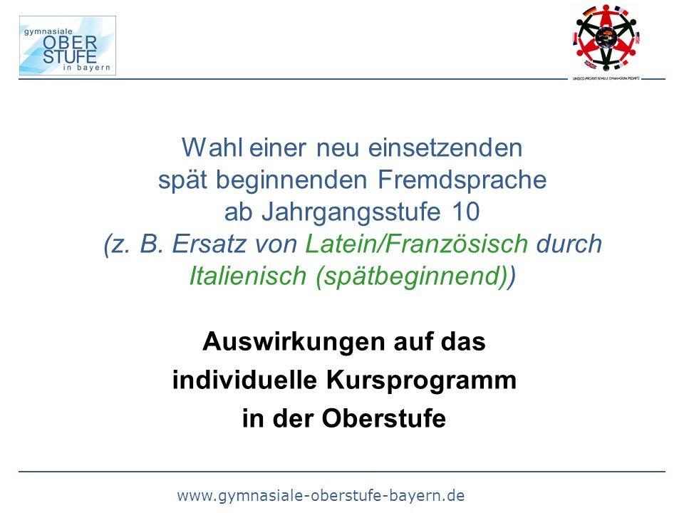 www.gymnasiale-oberstufe-bayern.de Wahl einer neu einsetzenden spät beginnenden Fremdsprache ab Jahrgangsstufe 10 (z.