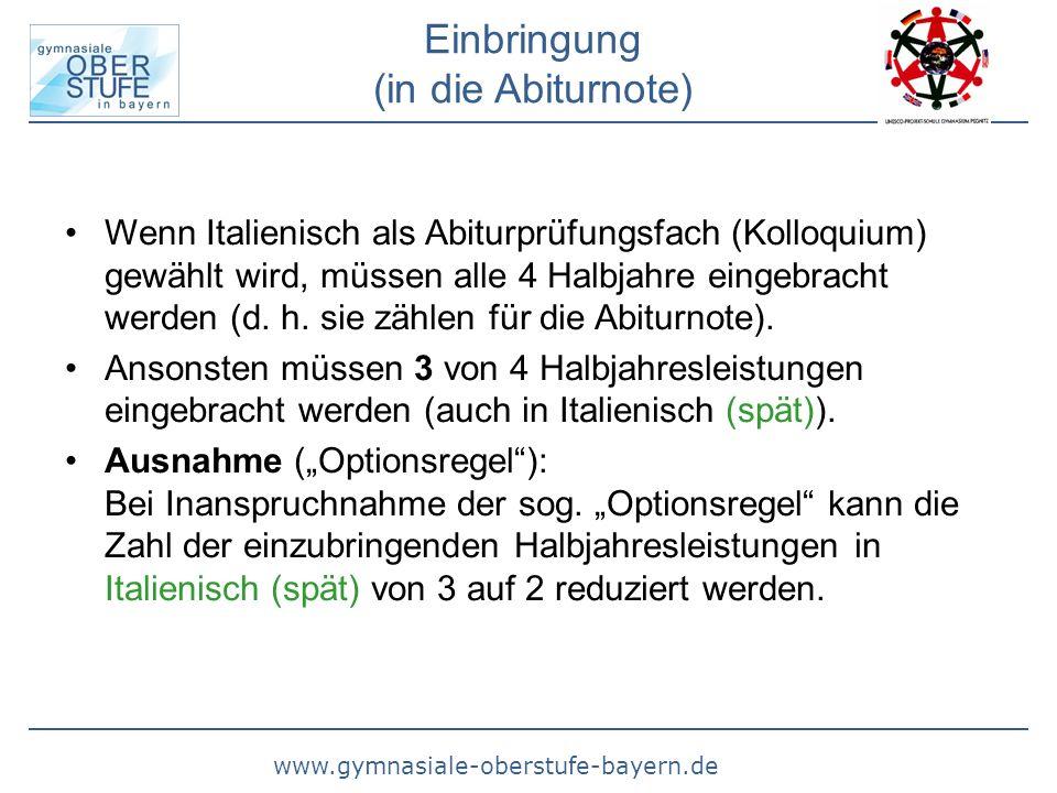 www.gymnasiale-oberstufe-bayern.de Einbringung (in die Abiturnote) Wenn Italienisch als Abiturprüfungsfach (Kolloquium) gewählt wird, müssen alle 4 Halbjahre eingebracht werden (d.