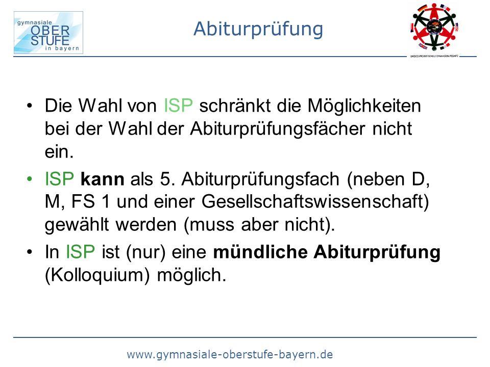 www.gymnasiale-oberstufe-bayern.de Abiturprüfung Die Wahl von ISP schränkt die Möglichkeiten bei der Wahl der Abiturprüfungsfächer nicht ein.
